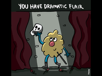 You have dramatic flair. cute illustration cartoon ferbils shakespeare hamlet drama theatre