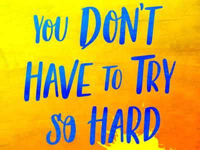 You Don't Have To Try So Hard