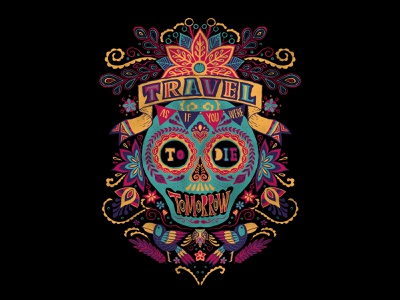 Travel As If You Were To Die Tomorrow photoshop lettering art vivid bright line illustration brush pen hand drawn quote travel skull art calavera mexican skull mexico
