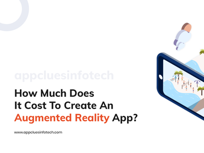 How Much Does It Cost To Create An Augmented Reality App mobile app development