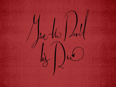 Give the Devil his due typography type calligraphy lettering