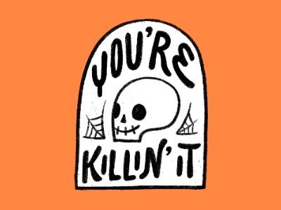 You're Killin' It