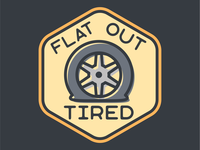 Flat Out Tired
