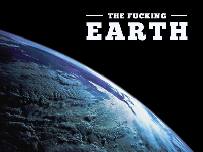The Fucking Earth fucking earth