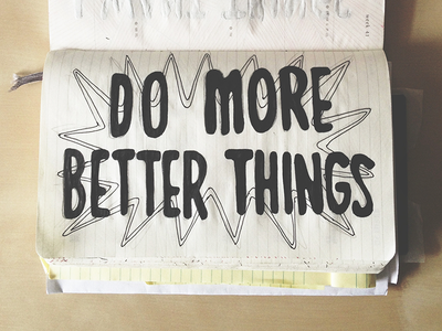 Do More Better Things lettering drawing typography sketch