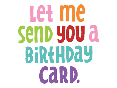 Let Me Send You A Birthday Card lettering birthday happy birthday snail mail