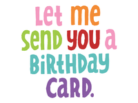 Let Me Send You A Birthday Card