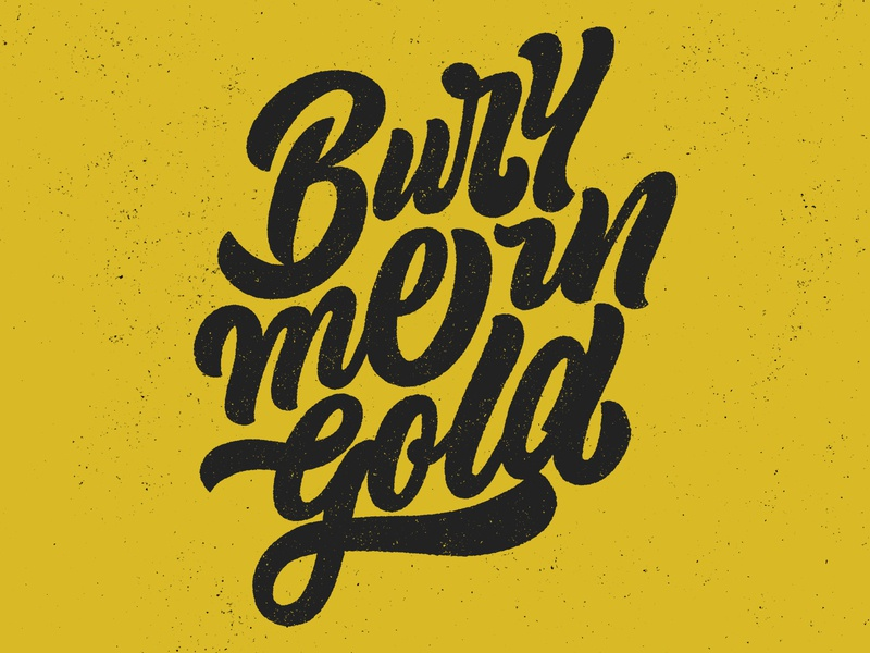 Bury Me In Gold lyrics hand typography type handmade gold calligraphy lettering script