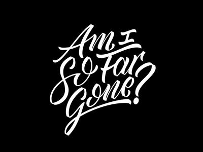 Am I So Far Gone vector lyrics handmade font type typography lettering hand