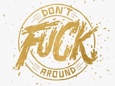 Don't F*** Around