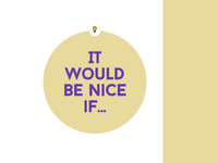 It Would Be Nice If...