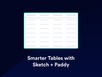 Learn How to Build a Better Table with Sketch + Paddy components design system learning symbols data interface ux ui tables paddy tutorial sketch