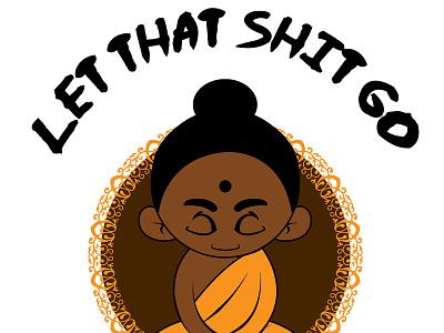 Let that Shit Go! happiness buddah love peace adobe digital illustration art vector illustrator illustration design mascot