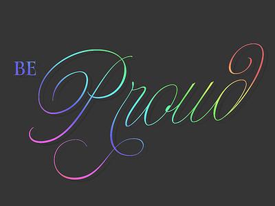Be Proud gaypride script pride type