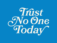 Trust No One Today