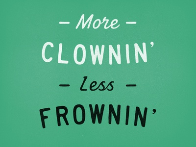 More Clown Less Frown
