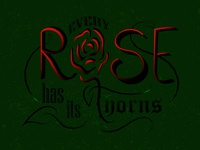 """""""Every Rose has its thorns."""""""