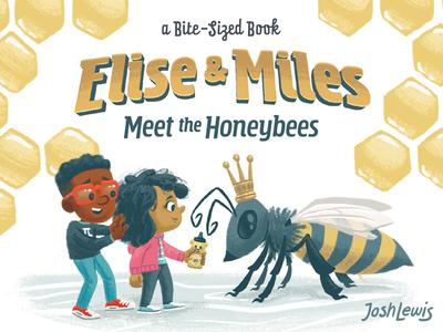 Elise & Miles 2 title treatment title design title card typogaphy story kidlitart kidlit queen bee honeycomb honey bees hive picture book book children kids illustration