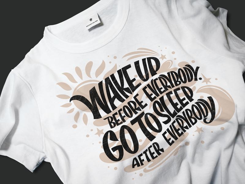 Wake up before everybody, go to sleep after everybody t-shirt illustration t-shirt mockup t-shirt design t-shirt print design adobe photoshop adobe illustrator photoshop design illustration procreate lettering