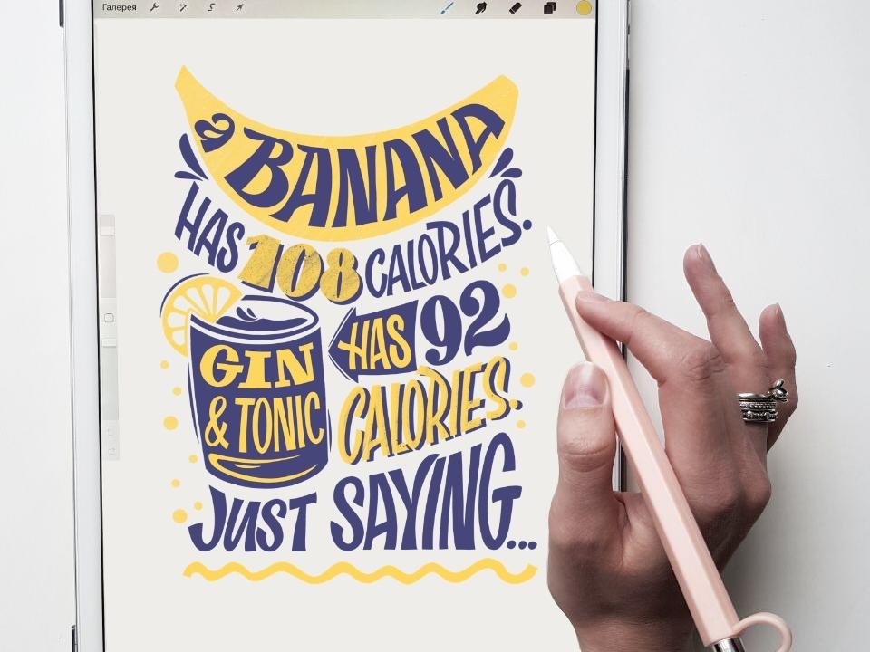 Banana Has 108 calories, Jin & Tonic has 92 calories. banana print design hand lettering design illustration process lettering type typography procreate