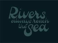 Rivers always reach the sea