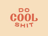 Do Cool Shit