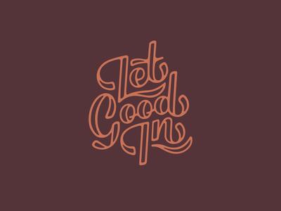 Let Good In line art graphic design art hand lettering hand lettered hand drawn type hand drawn typography vector design