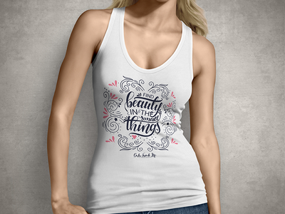 Find Beauty In The Small Thing - T shirt Design