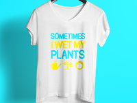 Sometimes I Wet My Plants T Shirt Design