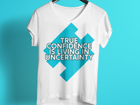 True Confidence Is Living In Uncertainty - T Shirt Design