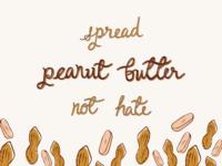 Spread Peanut Butter not Hate