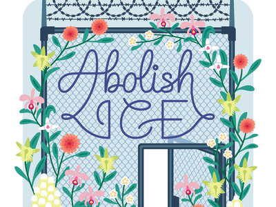 Abolish ICE handlettering lettering cage fence floral flowers activism poster vector illustration