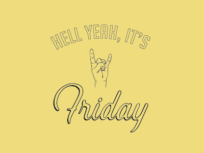 Hell yeah, it's Friday