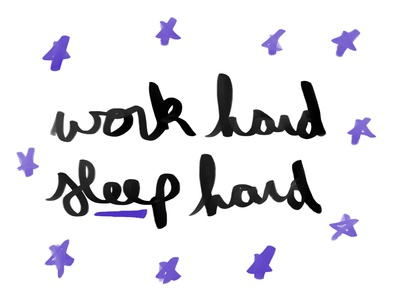Work hard sleep hard