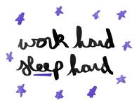 Work hard sleep hard