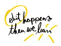 sht happens then we learn