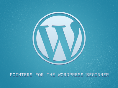 Pointers for the Wordpress Beginner wordpress beginner tips pointers essential