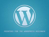 Pointers for the Wordpress Beginner