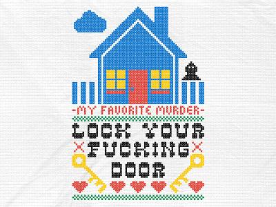 My Favorite Murder - Lock your Fning Door cross stitch knit pixel apparel podcast mfm my favorite murder