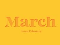 March is not February. yellow march simple graphic desgin typography color orange type art digital design