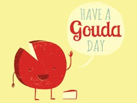 Have a Gouda Day!