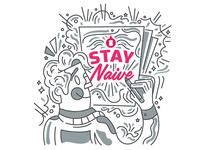 Stay Naive