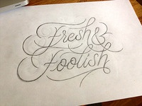 Fresh & Foolish (sketch)