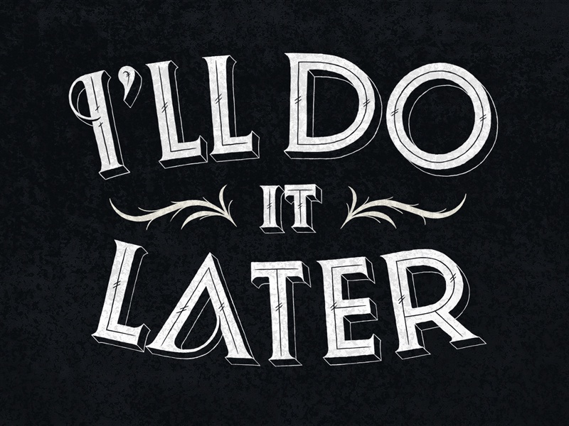 I'll do it later typography lettering hand-drawn daily dishonesty blog simon ålander coffee made me do it i will do it later
