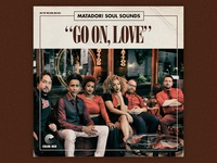 """Go On, Love"" Matador! Soul Sounds"