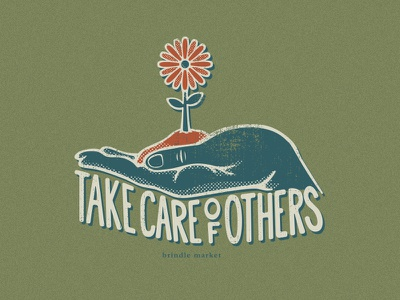 Take Care Of Others designer illustration colorado denver market brindle optimist uplifting message positivity positive hand flower vector design