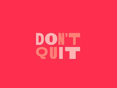 Don't Quit, Do It typography design branding type