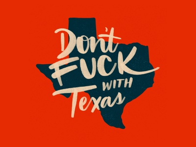 Don't F*ck with Texas austin texas type graphic design design austin typography lettering texas