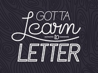 Gotta Learn to Letter