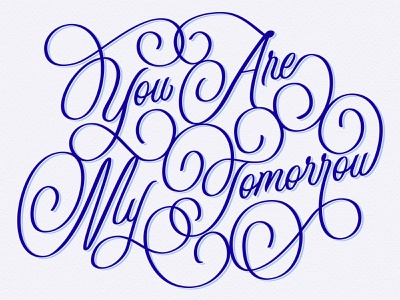 My Tomorrow typography type hand type quote tomorrow valentines script hand drawn type hand lettering lettering